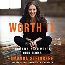 Worth It: Your Life, Your Money, Your Terms Audiobook by Amanda Steinberg Narrated by Amanda Steinberg