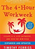 The 4-Hour Workweek: Escape 9-5, Live Anywhere, and Join the New Rich (Expanded and Updated) by Timothy Ferriss (Unabridged Edition) [AudioCD(2009)]