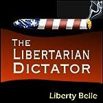 The Libertarian Dictator | Liberty Belle
