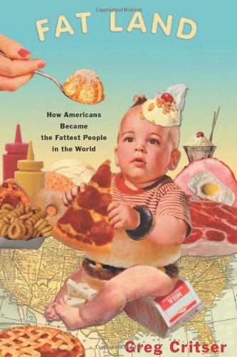 Fat Land: How Americans Became the Fattest People in the...