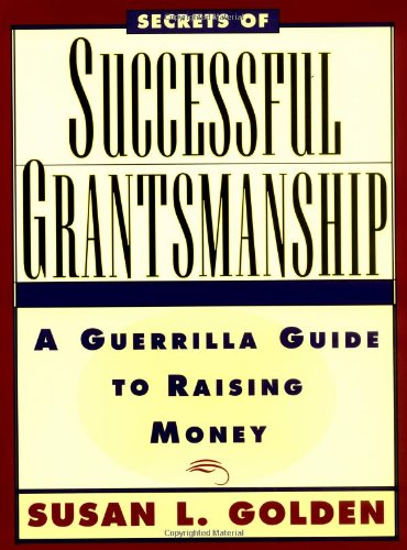 Secrets of Successful Grantsmanship: A Guerrilla Guide to Raising Money: A Guerilla Guide to Raising Money (Business)