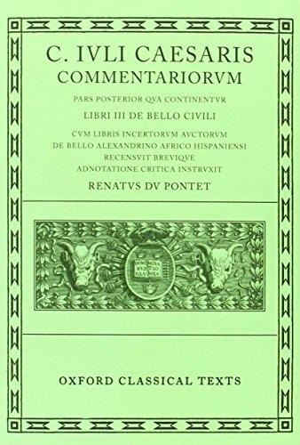 Caesar Commentarii. II. (Civil War): (Bellum Civile, cum libris incertorum auctorum de Bello Alexandrino, Africo, Hispaniensi): (Bellum Civile, Cum ... Hispaniensi) Vol 2 (Oxford Classical Texts)