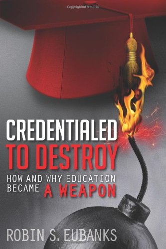 Credentialed to Destroy: How and Why Education Became a Weapon: Robin S Eubanks: 9781492122838: Amazon.com: Books