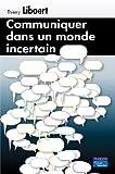 echange, troc Thierry Libaert - Communiquer dans un monde incertain