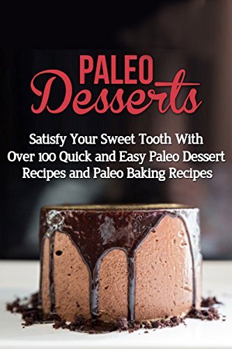 Free Kindle Book : Paleo Desserts: Satisfy Your Sweet Tooth With Over 100 Quick and Easy Paleo Dessert Recipes & Paleo Diet Baking Recipes