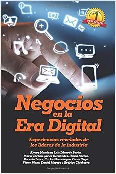 Negocios En La Era Digital: Experiencias Reveladas De Los Lideres De La Industria (Spanish Edition)