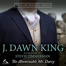 The Abominable Mr. Darcy: A Pride and Prejudice Variation Audiobook by J. Dawn King Narrated by Stevie Zimmerman