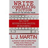 Write Compelling Fiction: How to write and sell your novel! ~ L. J. Martin