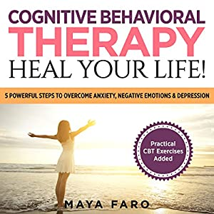 Cognitive Behavioral Therapy: Heal Your Life! Audiobook