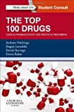 The Top 100 Drugs: Clinical Pharmacology and Practical Prescribing, 1e