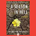 A Season in Hell: A Memoir (       UNABRIDGED) by Marilyn French Narrated by Ruth Ann Phimister