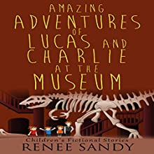 Amazing Adventures of Lucas and Charlie at the Museum, Book 4 (       UNABRIDGED) by Renee Sandy Narrated by Nicholas Barker