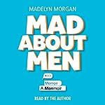 Mad About Men: A Menmoir | Madelyn Morgan