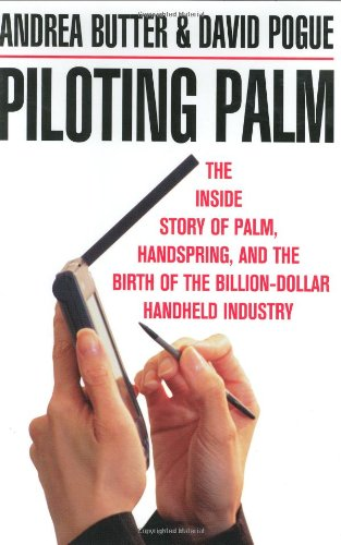 Piloting Palm: The Inside Story of Palm, Handspring, and the Birth of the Billion-Dollar Handheld Industry: Andrea Butter, David Pogue: 9780471089650: Amazon.com: Books