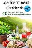 Mediterranean Cookbook: 40 Easy and Delicious Mediterranean Diet Recipes (Mediterranean Diet, Mediterranean Recipes, European Food, Low Cholesterol)