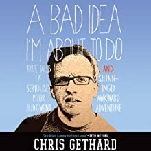 A Bad Idea I'm About to Do: True Tales of Seriously Poor Judgment and Stunningly Awkward Adventure (       UNABRIDGED) by Chris Gethard Narrated by Andy Ingalls