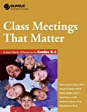 Class Meetings That Matter: A Year's Worth of Resources for Grades K-5 (Olweus Bullying Prevention Program)