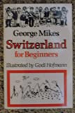Switzerland for Beginners (0233988513) by Mikes, George