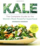 Kale: The Complete Guide to the World's Most Powerful Superfood (Superfood Series)