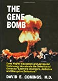 img - for The Gene Bomb: Does Higher Education and Advanced Technology Accelerate the Selection of Genes for Learning Disorders, Adhd, Addictive, and Disruptive Behaviors? book / textbook / text book