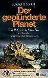 Der geplünderte Planet: Die Zukunft des Menschen im Zeitalter schwindender Ressourcen