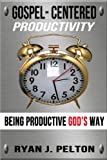 img - for Gospel Centered Productivity: Being Productive God's Way (Everyday Leadership Series Book 1) book / textbook / text book