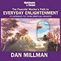 The Peaceful Warrior's Path to Everyday Enlightenment: 12 Gateways to Your Spiritual Growth  by Dan Millman Narrated by Dan Millman