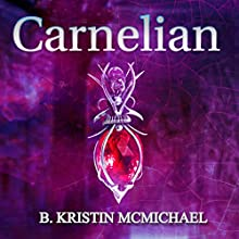 Carnelian: The Chalcedony Chronicles, Book 1 (       UNABRIDGED) by B. Kristin McMichael Narrated by Hollie Jackson