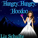 Hungry, Hungry, Hoodoo Audiobook by Liz Schulte Narrated by Brittany Pressley
