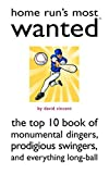 Home Run's Most Wanted(TM): The Top 10 Book of Monumental Dingers, Prodigious Swingers, and Everything Long-Ball (1597971928) by Vincent, David