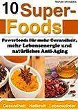 10 Superfoods: Powerfoods f�r mehr Gesundheit, mehr Lebensenergie und nat�rliches Anti-Aging (Argan-�l / Kurkuma / Baobab Affenbrotbaum / Chia Samen und mehr / WISSEN KOMPAKT) (German Edition)