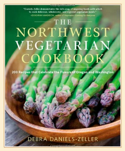 The Northwest Vegetarian Cookbook: 200 Recipes That Celebrate the Flavors of Oregon and Washington by Debra Daniels-Zeller