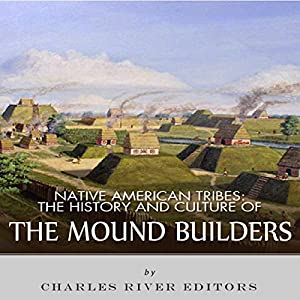 Native American Tribes: The History and Culture of the Mound Builders Audiobook
