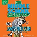 Middle School: Escape to Australia | James Patterson,Martin Chatterton