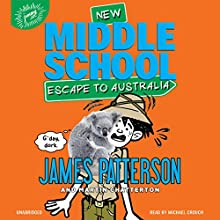 Middle School: Escape to Australia Audiobook by James Patterson, Martin Chatterton Narrated by Michael Crouch