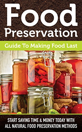 Food Preservation Guide To Making Food Last: Start Saving Time & Money Today With All Natural Food Preservation Methods by Riley Carson
