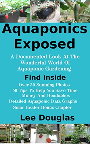 Aquaponics Exposed: A Documented Look At The Wonderful World Of Aquaponic Gardening