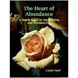 The Heart of Abundance: A Simple Guide to Appreciating and Enjoying Life ~ Candy Paull
