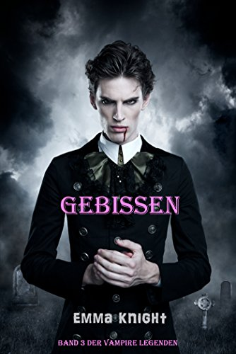 Emma Knight - Gebissen (Band 3 der Vampire Legenden) (German Edition)