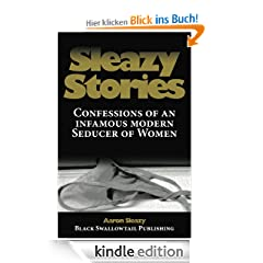 Sleazy Stories: Confessions of an infamous modern Seducer of Women
