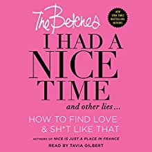 I Had a Nice Time and Other Lies...: How to Find Love & Sh*t Like That Audiobook by  The Betches Narrated by Tavia Gilbert
