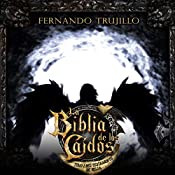 La Biblia de los Caídos: Tomo 1 del Testamento de Nilia [The Bible of the Fallen: Part 1 of the Testament of the Nile] | Fernando Trujillo