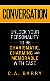 img - for Conversation: Unlock your personality to be charismatic, charming and memorable with ease (Small Talk, Charisma and Social Skills) book / textbook / text book