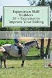 Equestrian Skill Builders - 20 + Exercises to Improve Your Riding: Be a Better Rider in 30 Days
