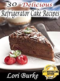 (FREE on 8/10) 30 Delicious No-bake Refrigerator Cake Recipes by Lori Burke - http://eBooksHabit.com