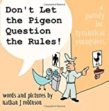 Nathan J Robinson Don't Let The Pigeon Question The Rules!: A Parody