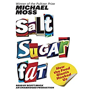 Salt Sugar Fat: How the Food Giants Hooked Us | [Michael Moss]