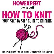 How to Knit Audiobook by  HowExpert Press, Deborah Harding Narrated by Deja Nielsen