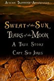 Capt Syd Jones Atocha Treasure Adventures: Sweat of the Sun, Tears of the Moon