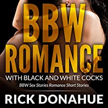 BBW Romance with Black and White Cocks: BBW Sex Stories Romance Short Stories (       UNABRIDGED) by Rick Donahue Narrated by John Masters